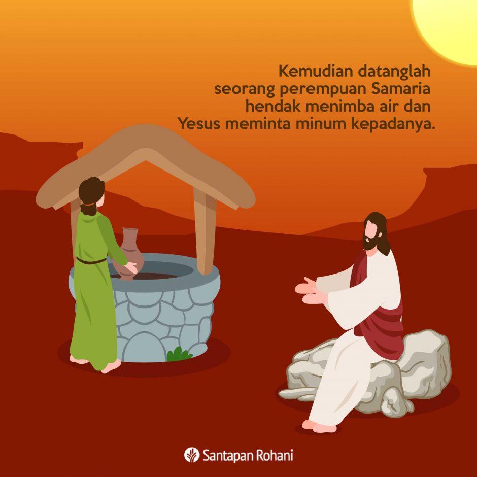 Kemudian datanglah seorang perempuan Samaria hendak menimba air dan Yesus meminta minum kepadanya.