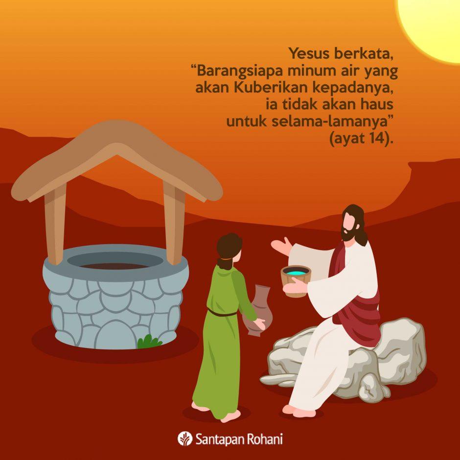 """Yesus berkata, """"Barangsiapa minum air yang akan Kuberikan kepadanya, ia tidak akan haus untuk selama-lamanya"""" (ayat 14)."""