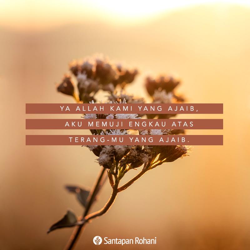 Ya Allah kami yang ajaib, aku memuji Engkau atas terang-Mu yang ajaib.