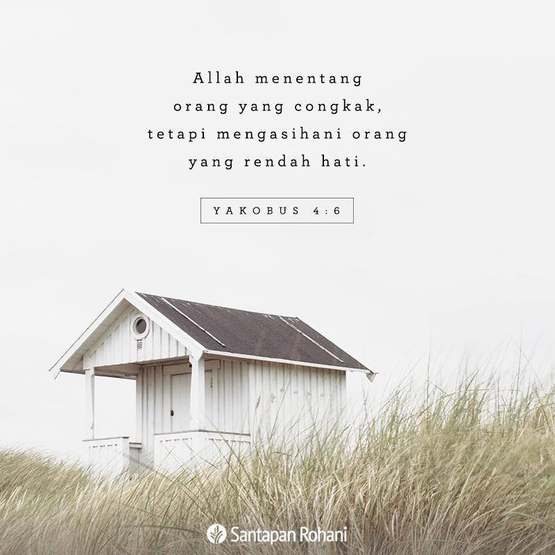 Allah menentang orang yang congkak, tetapi mengasihani orang yang rendah hati.
