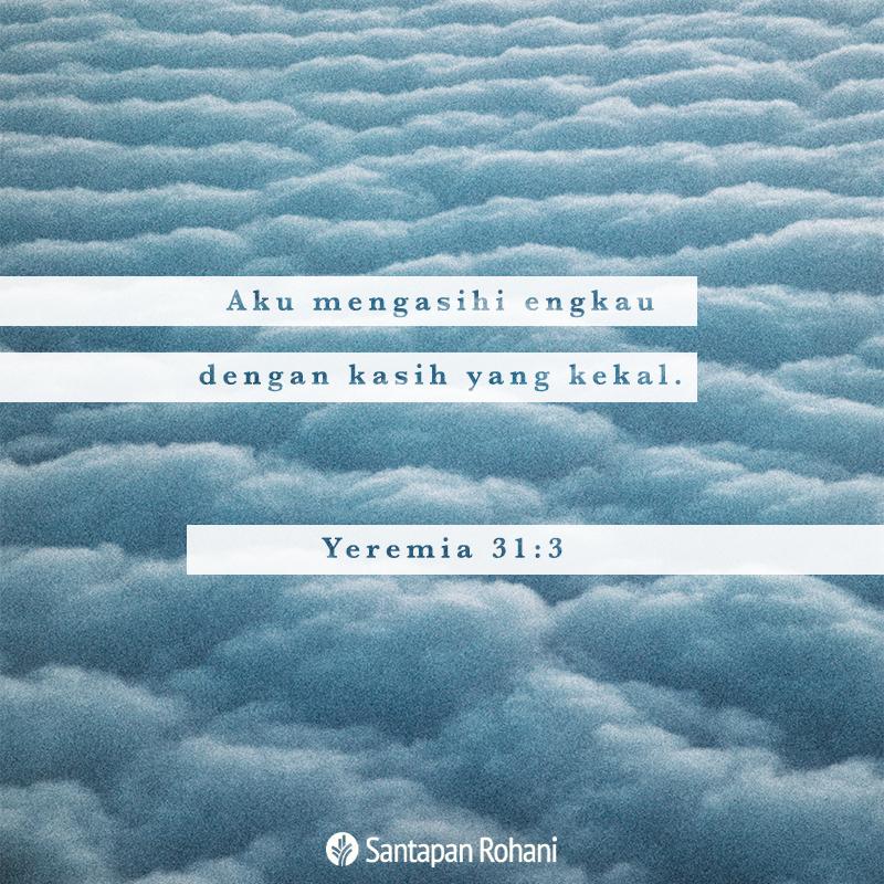 Aku mengasihi engkau dengan kasih yang kekal. –Yeremia 31:3