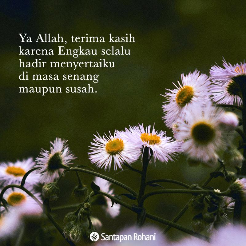Ya Allah, terima kasih karena Engkau selalu hadir menyertaiku di masa senang maupun susah.