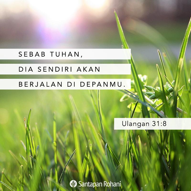 Sebab TUHAN, Dia sendiri akan berjalan di depanmu. (Ulangan 31:8)