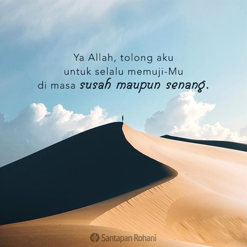 Ya Allah, tolong aku untuk selalu memuji-Mu di masa susah maupun senang.